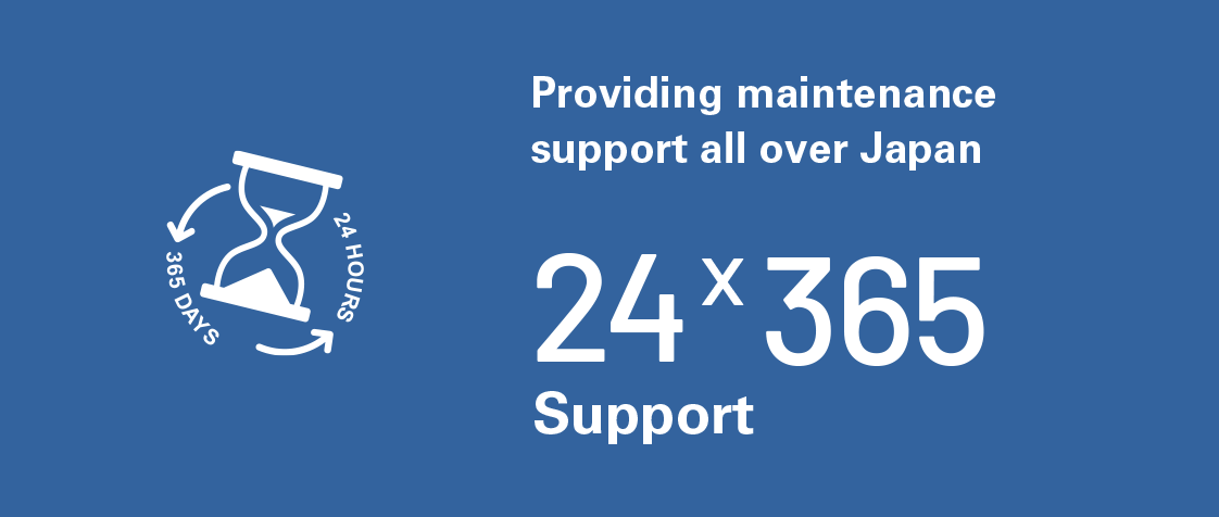 24*365 Support - Providing maintenance support all over Japan
